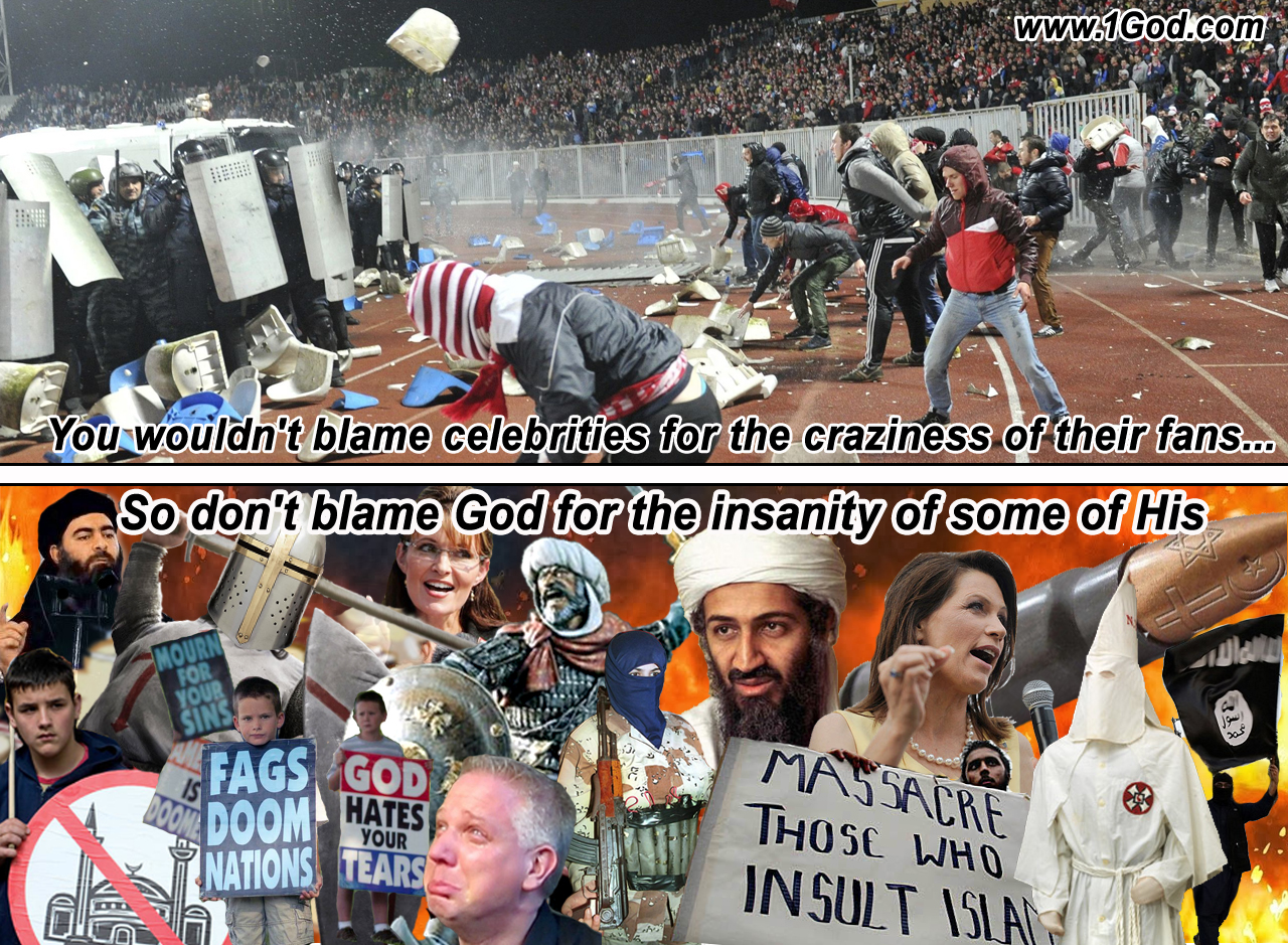 Don't blame God for the insanity of his followers