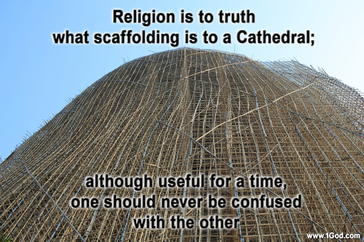 Religion is to truth what scaffolding is to a cathedral